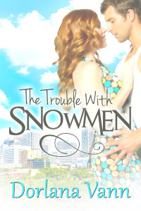 The Trouble with Snowmen by Dorlana Vann