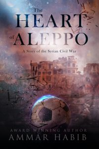 Book Cover for The Heart of Aleppo: A Story of the Syrian Civil War by Ammar Habib.